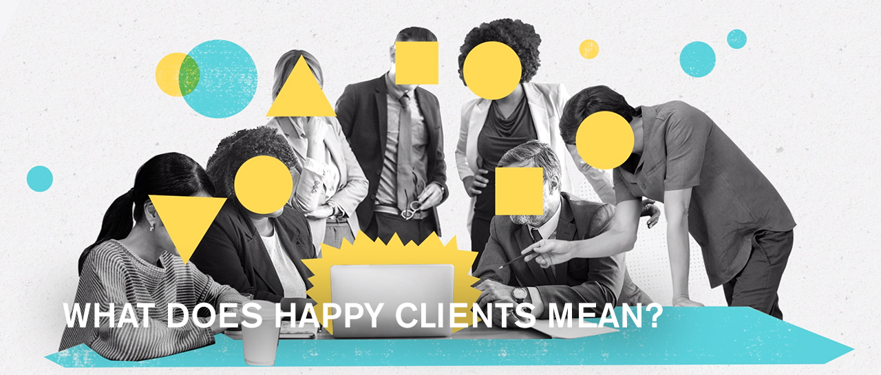 What does happy clients mean?